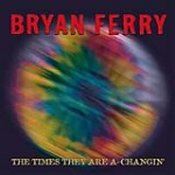 by  alex lee thomson  bryan ferry   the times they are a changing